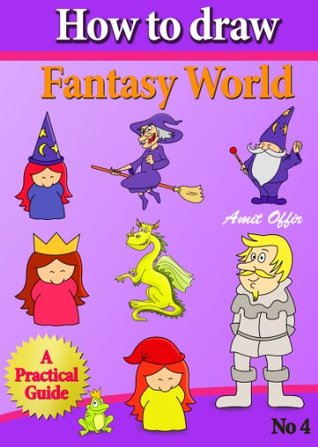 How to Draw Fantasy World (How to Draw Comics and Cartoon Characters Book 4)