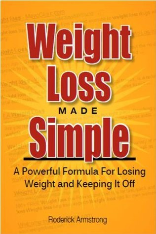 Weight Loss Made Simple: A Powerful Formula For Losing Weight and Keeping It Off
