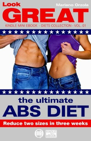 The ultimate ABS DIET - Reduce two sizes in three weeks (Look GREAT Book 1)