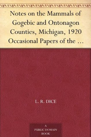 Notes on the Mammals of Gogebic and Ontonagon Counties, Michigan, 1920 Occasional Papers of the Museum of Zoology, Number 109