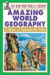 The New York Public Library Amazing World Geography: A Book of Answers for Kids