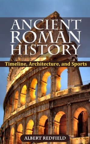 Ancient Roman History: Timeline, Architecture, and Sports
