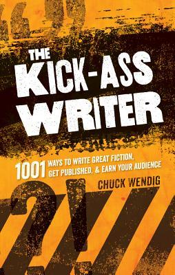 The Kick-Ass Writer: 1001 Ways to Write Great Fiction, Get Published, and Earn Your Audience