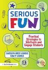 Serious Fun: Practical Strategies to Motivate and Engage Students