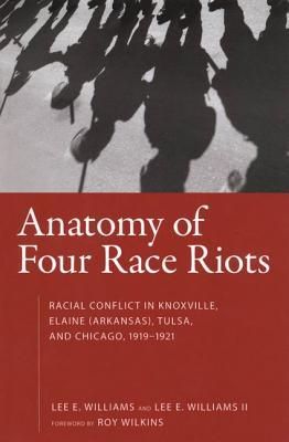 Anatomy of Four Race Riots: Racial Conflict in Knoxville, Elaine (Arkansas), Tulsa, and Chicago, 1919-1921