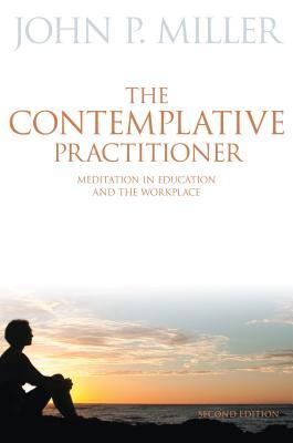 The Contemplative Practitioner: Meditation in Education and the Workplace