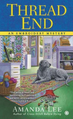 Thread End (An Embroidery Mystery, #7)