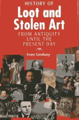 A History of Loot and Stolen Art: From Antiquity Until the Present Day