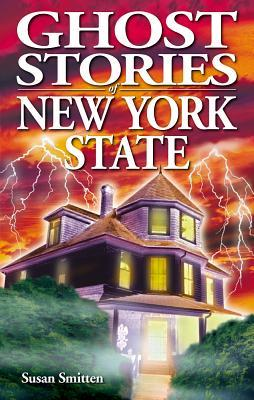 Ghost Stories of New York State by Sue Smitten