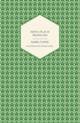 How a Play Is Produced - Illustrated by Joseph Apek