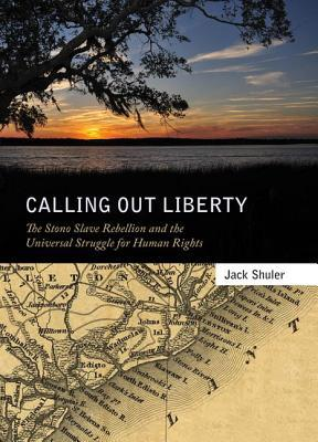 calling-out-liberty-the-stono-slave-rebellion-and-the-universal-struggle-for-human-rights
