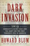 Dark Invasion 1915: Germany's Secret War & the Hunt for the First Terrorist Cell in America