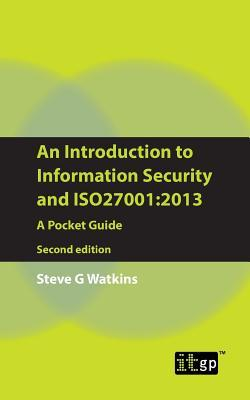 An Introduction to Information Security and ISO27001: 2013: A Pocket Guide