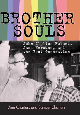 Brother-Souls: John Clellon Holmes, Jack Kerouac, and the Beat Generation