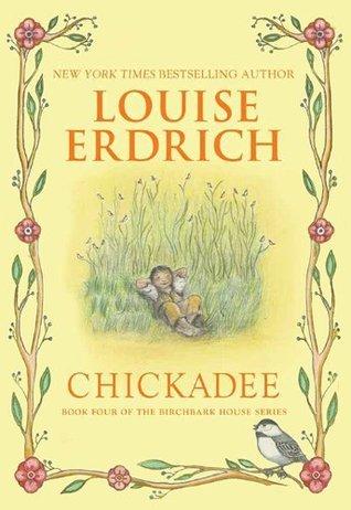 Chickadee (Birchbark House #4)