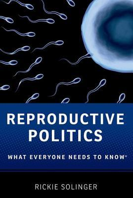 Reproductive Politics: What Everyone Needs to Know(r)