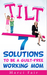 TILT - 7 Solutions To Be A ...