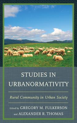 Studies in Urbanormativity: Rural Community in Urban Society