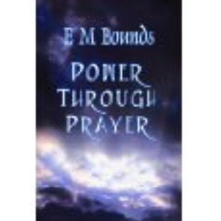 Power through Prayer - Making Prayer a Mighty Factor in Your Life