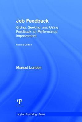 Job Feedback: Giving, Seeking, and Using Feedback for Performance Improvement