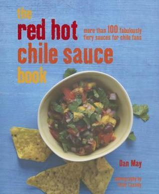 The Red Hot Chile Sauce Book: 100 fabulously fiery sauces for chile fans