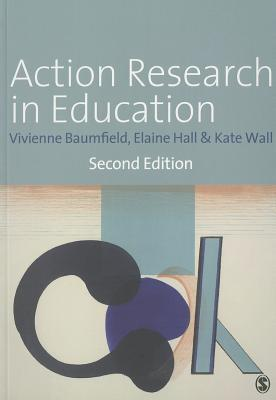 Action Research in Education: Learning Through Practitioner Enquiry. Vivienne Baumfield, Elaine Hall and Kate Wall