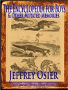 The Encyclopedia for Boys & Other Mutated Memories (The Complete Works of Jeffrey Osier)