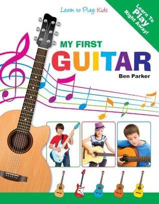 My First Guitar - Learn To Play: Kids by Ben Parker