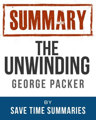 The Unwinding: An Inner History of the New America -- George Packer -- Summary & Analysis