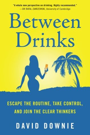 Between Drinks: Escape The Routine, Take Control, and Join The Clear Thinkers Descargar formato de libro electrónico pdb