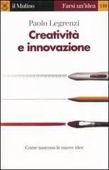 Creatività e innovazione: come nascono le nuove idee by Paolo Legrenzi