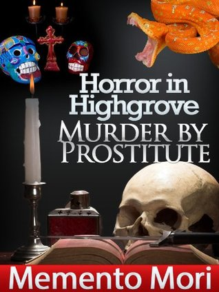 Horror in Highgrove: Murder by Prostitute - True Crime Short Stories Vol. 2 (Memento Mori True Crime Series)