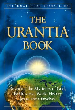 The Urantia Book: Revealing the Mysteries of God, the Universe, World History, Jesus and Ourselves