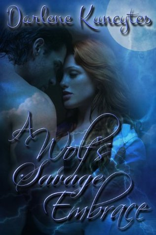 A Wolf's Savage Embrace by Darlene Kuncytes