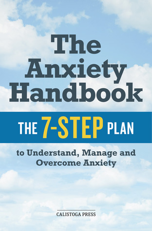Anxiety handbook: the 7-step plan to understand, manage, and overcome anxiety by Calistoga Press