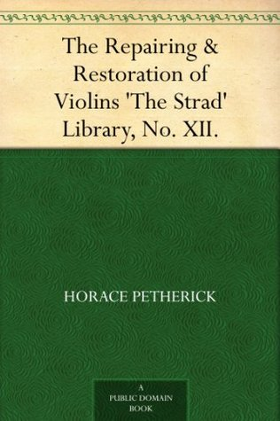 The Repairing & Restoration of Violins 'The Strad' Library, No. XII.