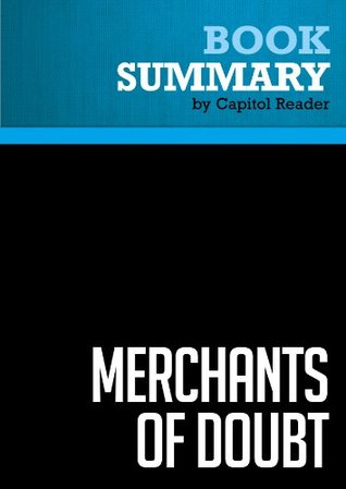Summary of Merchants of Doubt: How a Handful of Scientists Obscuredthe Truth on Issues from TobaccoSmoke to Global Warming - Naomi Oreskes and Erik Conway