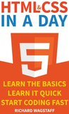 HTML & CSS In A Day: Learn The Basics, Learn It Quick, Start Coding Fast (In A Day Programming)