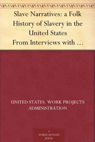 Slave Narratives: a Folk History of Slavery in the United States From Interviews with Former Slaves Florida Narratives