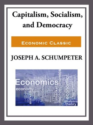 capitalism socialism and democracy by joseph alois schumpeter