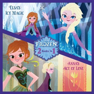 Disney Frozen - Elsa's Icy Magic & Anna's Act of Love (2 Books in 1)