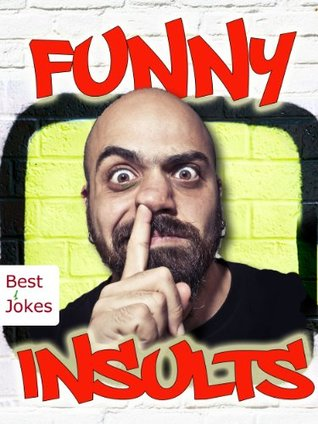 Funny Insults - Mean Jokes and Sarcastic Sayings: 777 Things That Make You Laugh [Illustrated Edition]