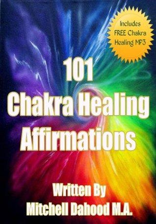 Chakra Healing: 101 Chakra Healing Affirmations