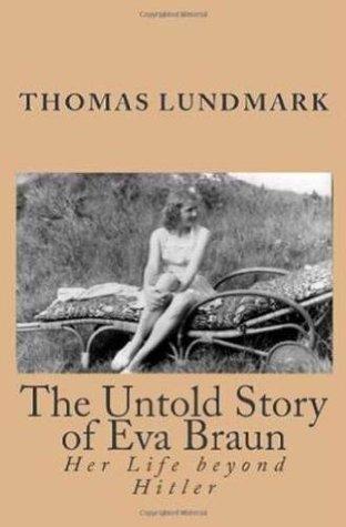 The Untold Story of Eva Braun: Her Life beyond Hitler