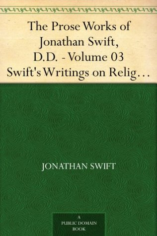 The Prose Works of Jonathan Swift, D.D. - Volume 03 Swift's Writings on Religion and the Church - Volume 1