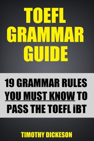 TOEFL Grammar Guide - 19 Grammar Rules You Must Know To Pass The TOEFL (2012 Edition)