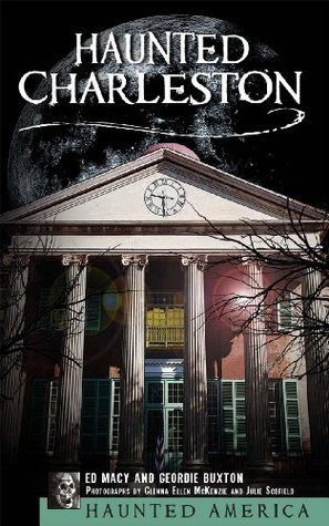 Haunted Charleston: Stories from the College of Charleston, The Citadel and the Holy City: 1