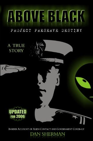 ABOVE BLACK - Project Preserve Destiny - An Insider's Account of Alien Contact and Government Coverup