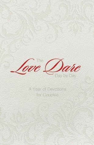 The Love Dare Day by Day: A Year of Devotions for Couples: A Year of Devotions for Couples