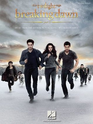 The Twilight Saga: Breaking Dawn, Part 2 (Songbook): Music from the Motion Picture Score (The Twilight Saga: Piano Solo)